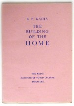 The Building of the Home by B.P.Wadia