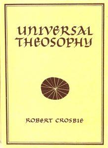 Universal Theosophy by Robert Crosbie