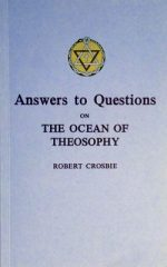 Answers to Questions on the Ocean of Theosophy by Robert Crosbie