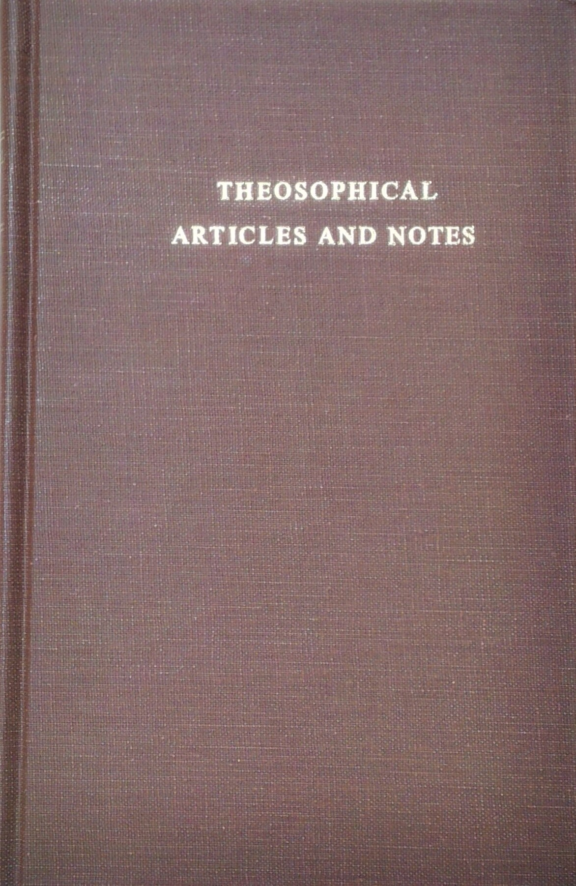 Theosophical Articles and Notes by A.P.Sinnett, Damodar Mavalankar, H.P.Blavatsky, Robert Crosbie, William Q Judge
